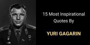 Top 15 Inspirational Yuri Gagarin Quotes