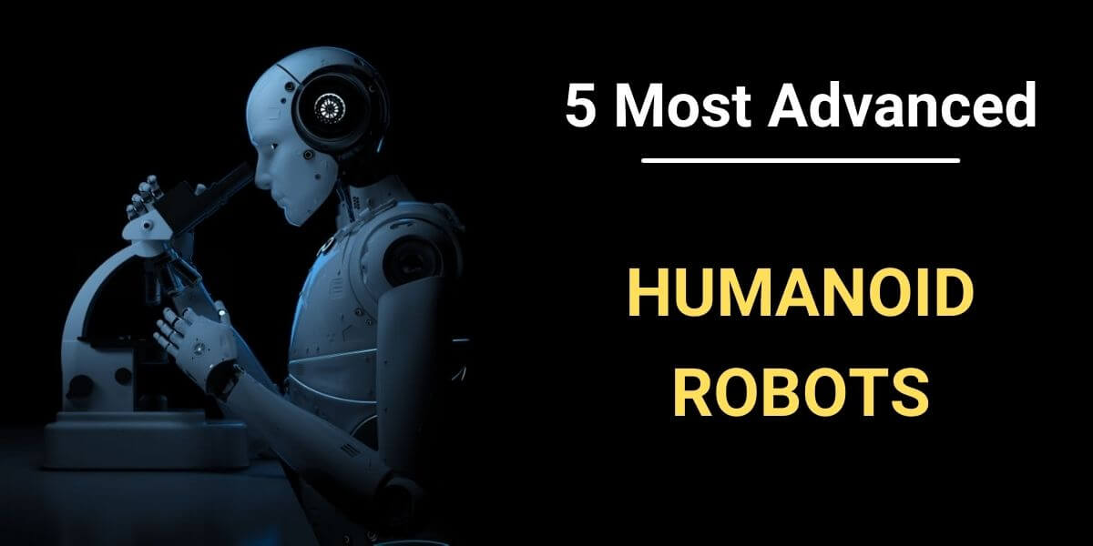 5 Most Advanced Humanoid Robots In The World